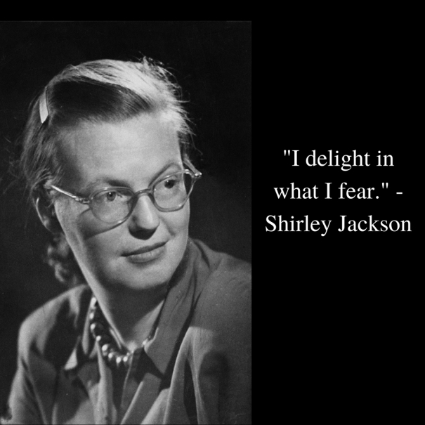 I delight in what I fear. - Shirley Jackson